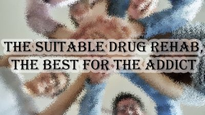 The Suitable Drug Rehab, The Best for th