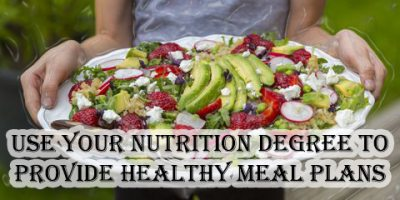 Use Your Nutrition Degree To Provide Healthy Meal