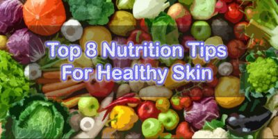 Top 8 Nutrition Tips for Healthy Skin