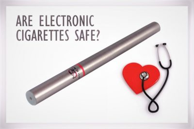 Are Electronic Cigarettes Safe? While there have